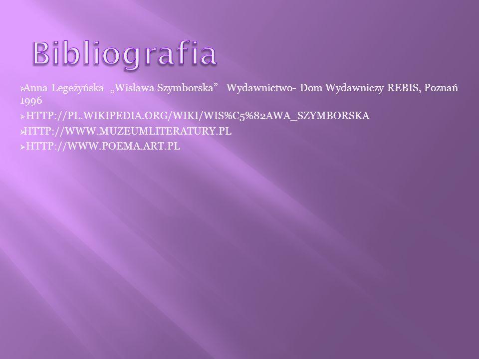 Anna Legeżyńska Wisława Szymborska Wydawnictwo- Dom Wydawniczy REBIS, Poznań 1996 HTTP://PL.WIKIPEDIA.ORG/WIKI/WIS%C5%82AWA_SZYMBORSKA HTTP://WWW.MUZEUMLITERATURY.PL HTTP://WWW.POEMA.ART.PL