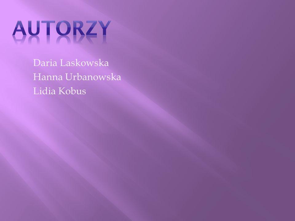 Daria Laskowska Hanna Urbanowska Lidia Kobus