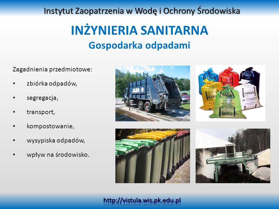 INŻYNIERIA SANITARNA Gospodarka odpadami Zagadnienia przedmiotowe: zbiórka odpadów, segregacja, transport, kompostowanie, wysypiska odpadów, wpływ na