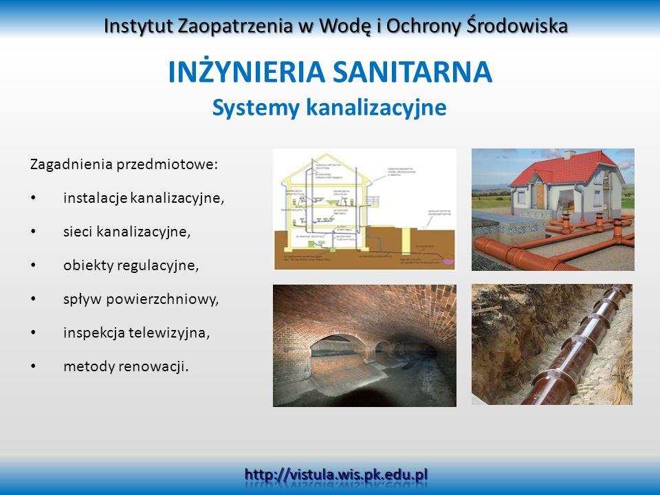 INŻYNIERIA SANITARNA Systemy kanalizacyjne Zagadnienia przedmiotowe: instalacje kanalizacyjne, sieci kanalizacyjne, obiekty regulacyjne, spływ powierz