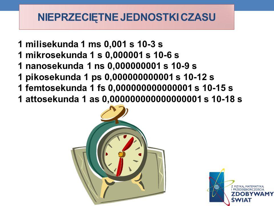 1 milisekunda 1 ms 0,001 s 10-3 s 1 mikrosekunda 1 s 0,000001 s 10-6 s 1 nanosekunda 1 ns 0,000000001 s 10-9 s 1 pikosekunda 1 ps 0,000000000001 s 10-