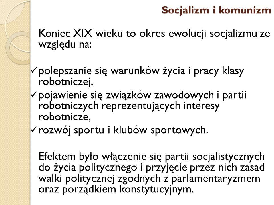 Koniec XIX wieku to okres ewolucji socjalizmu ze względu na: polepszanie się warunków życia i pracy klasy robotniczej, pojawienie się związków zawodow