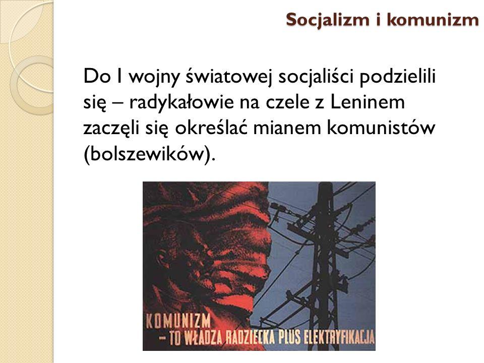 Do I wojny światowej socjaliści podzielili się – radykałowie na czele z Leninem zaczęli się określać mianem komunistów (bolszewików). Socjalizm i komu