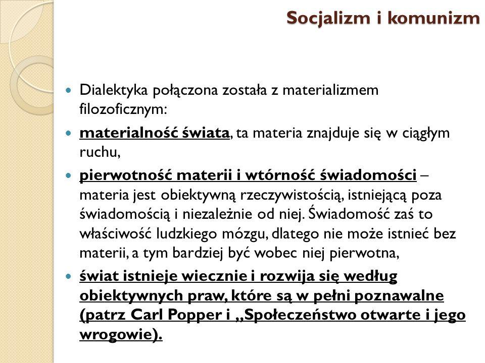 Dialektyka połączona została z materializmem filozoficznym: materialność świata, ta materia znajduje się w ciągłym ruchu, pierwotność materii i wtórno