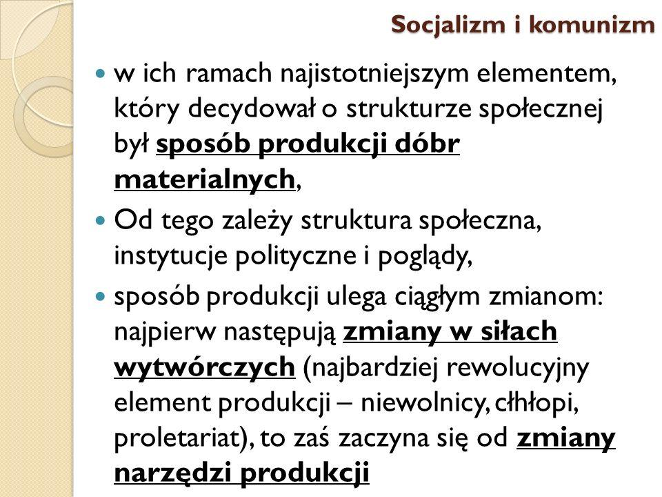 w ich ramach najistotniejszym elementem, który decydował o strukturze społecznej był sposób produkcji dóbr materialnych, Od tego zależy struktura społ