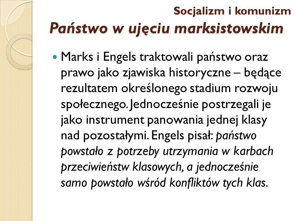 Państwo w ujęciu marksistowskim Marks i Engels traktowali państwo oraz prawo jako zjawiska historyczne – będące rezultatem określonego stadium rozwoju