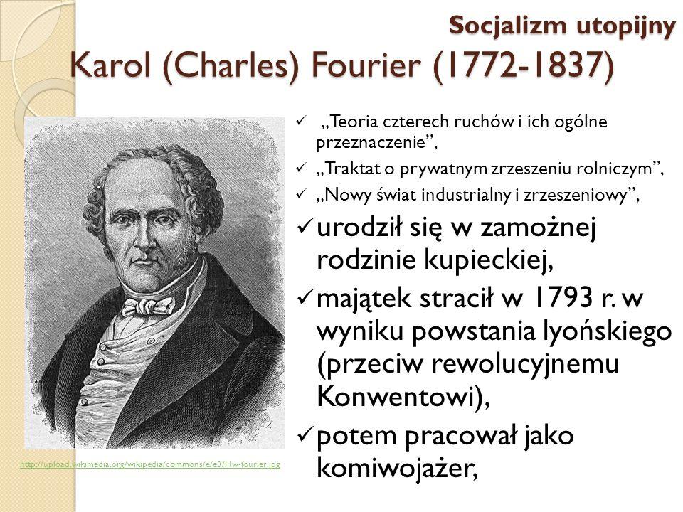 Karol (Charles) Fourier (1772-1837) Teoria czterech ruchów i ich ogólne przeznaczenie, Traktat o prywatnym zrzeszeniu rolniczym, Nowy świat industrial