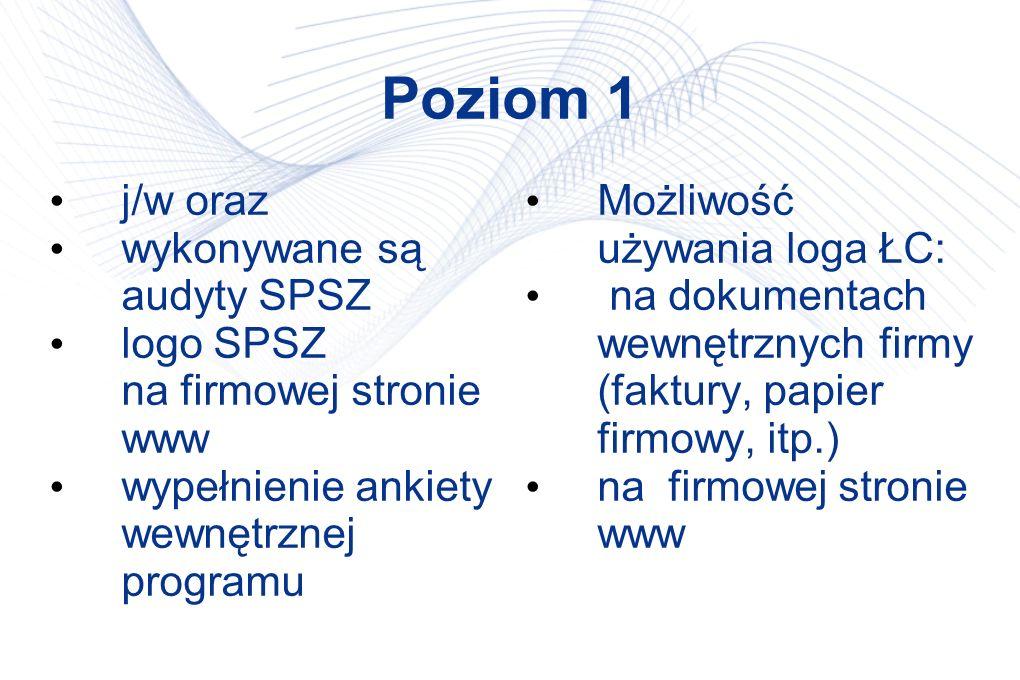 Poziom 1 j/w oraz wykonywane są audyty SPSZ logo SPSZ na firmowej stronie www wypełnienie ankiety wewnętrznej programu Możliwość używania loga ŁC: na dokumentach wewnętrznych firmy (faktury, papier firmowy, itp.) na firmowej stronie www