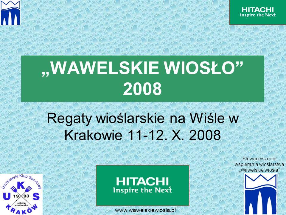 www.wawelskiewiosla.pl WAWELSKIE WIOSŁO 2008 Regaty wioślarskie na Wiśle w Krakowie 11-12. X. 2008 Stowarzyszenie wspierania wioślarstwa Wawelskie wio
