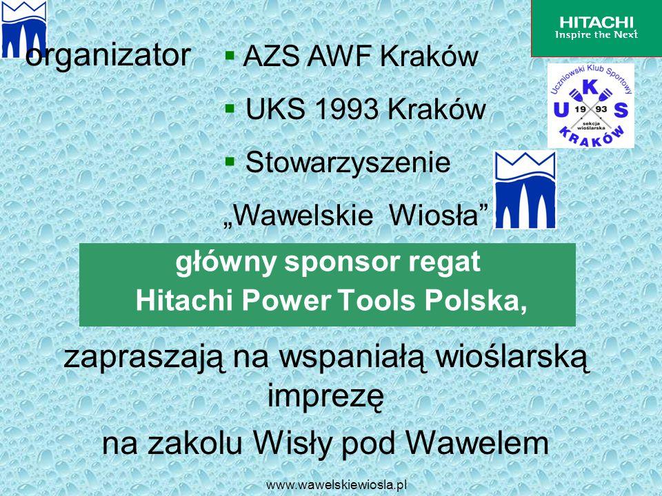 www.wawelskiewiosla.pl główny sponsor regat Hitachi Power Tools Polska, organizator AZS AWF Kraków UKS 1993 Kraków Stowarzyszenie Wawelskie Wiosła zap