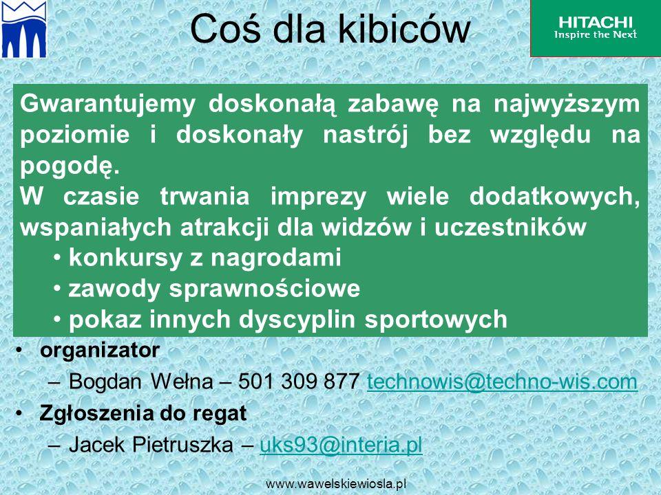 www.wawelskiewiosla.pl Coś dla kibiców organizator –Bogdan Wełna – 501 309 877 technowis@techno-wis.comtechnowis@techno-wis.com Zgłoszenia do regat –J