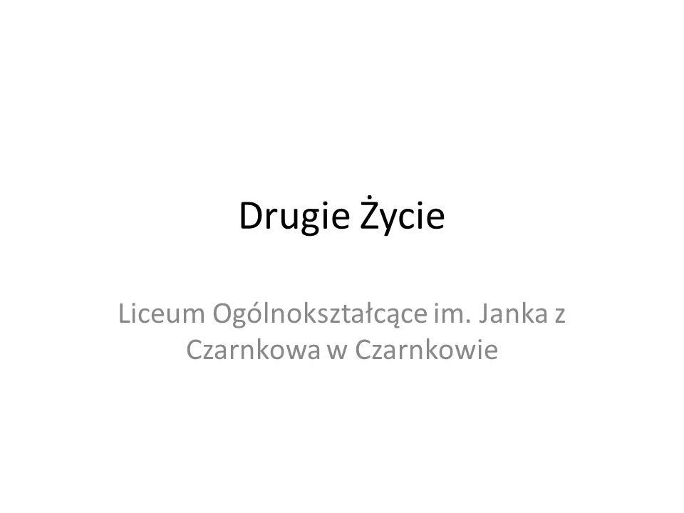 Drugie Życie Liceum Ogólnokształcące im. Janka z Czarnkowa w Czarnkowie