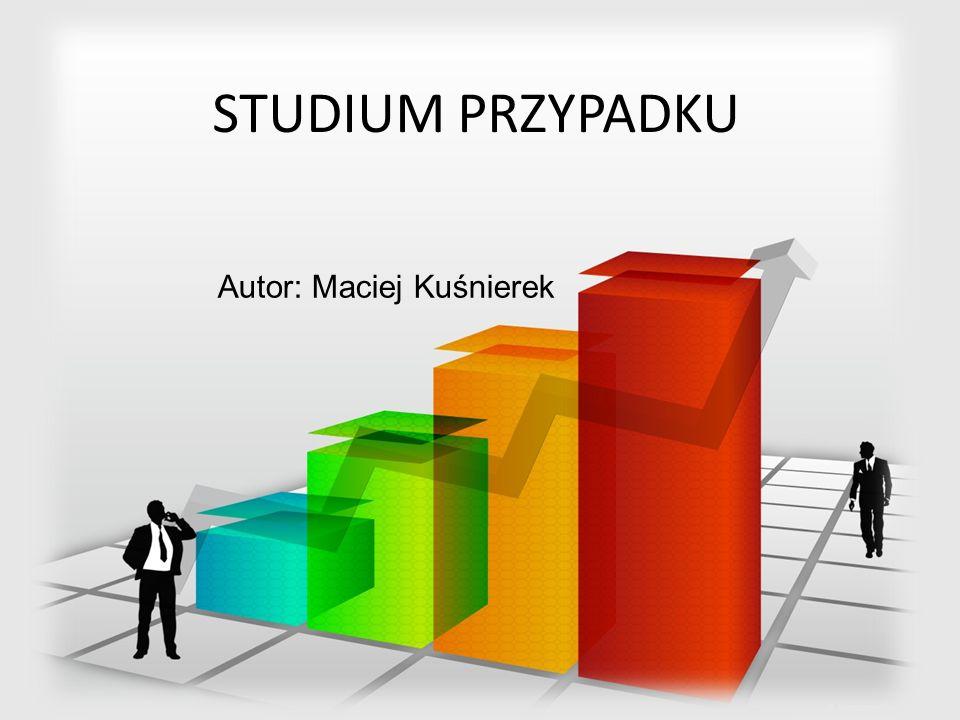 STUDIUM PRZYPADKU Autor: Maciej Kuśnierek