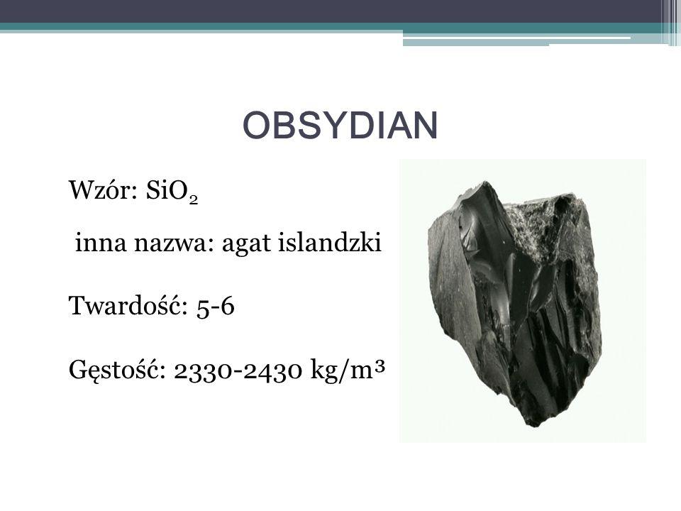 Wzór: SiO 2 inna nazwa: agat islandzki Twardość: 5-6 Gęstość: 2330-2430 kg/m³