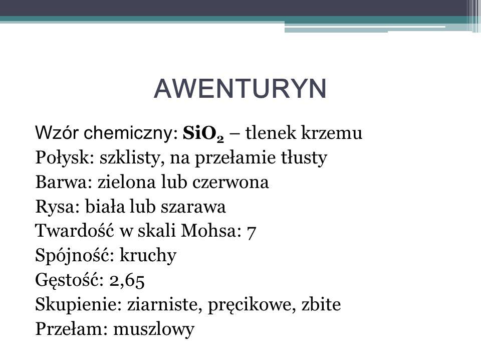 Wzór chemiczny : SiO 2 – tlenek krzemu Połysk: szklisty, na przełamie tłusty Barwa: zielona lub czerwona Rysa: biała lub szarawa Twardość w skali Mohs