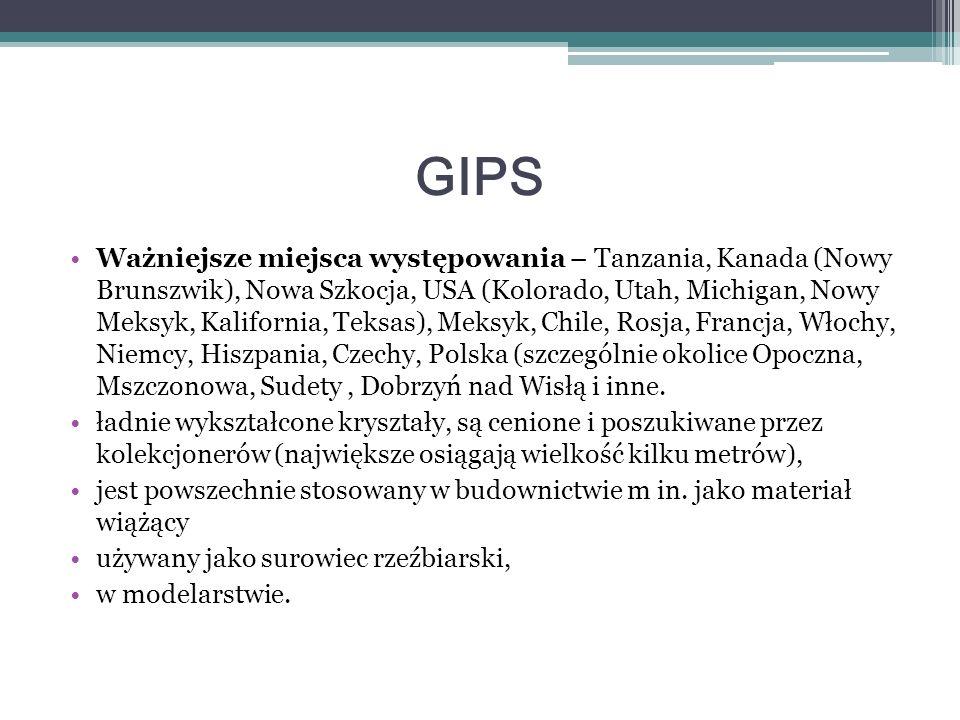 GIPS Ważniejsze miejsca występowania – Tanzania, Kanada (Nowy Brunszwik), Nowa Szkocja, USA (Kolorado, Utah, Michigan, Nowy Meksyk, Kalifornia, Teksas