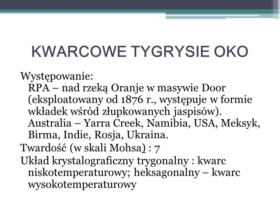 KWARCOWE TYGRYSIE OKO Występowanie: RPA – nad rzeką Oranje w masywie Door (eksploatowany od 1876 r., występuje w formie wkładek wśród złupkowanych jas
