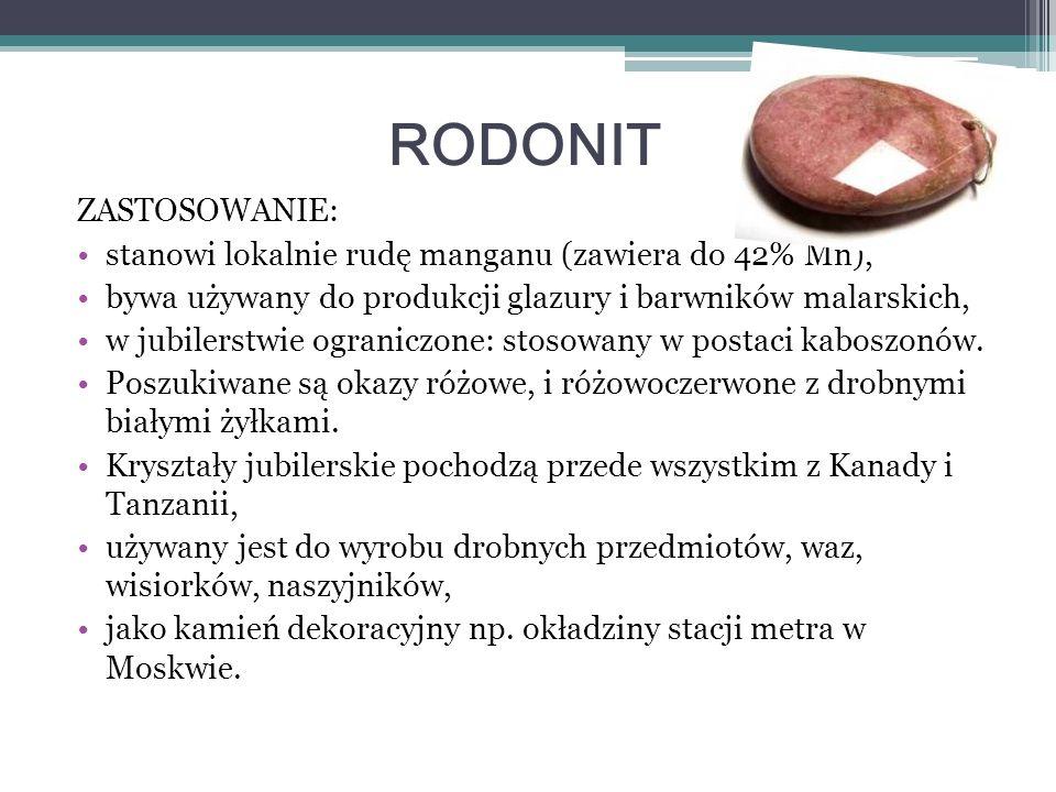 RODONIT ZASTOSOWANIE: stanowi lokalnie rudę manganu (zawiera do 42% Mn), bywa używany do produkcji glazury i barwników malarskich, w jubilerstwie ogra
