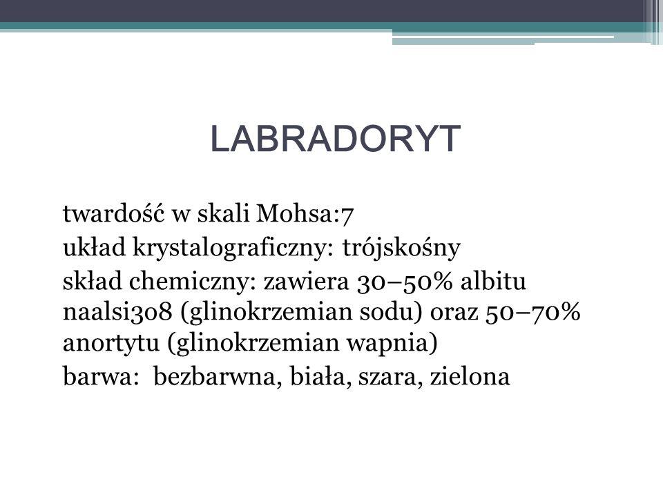 twardość w skali Mohsa:7 układ krystalograficzny: trójskośny skład chemiczny: zawiera 30–50% albitu naalsi3o8 (glinokrzemian sodu) oraz 50–70% anortyt