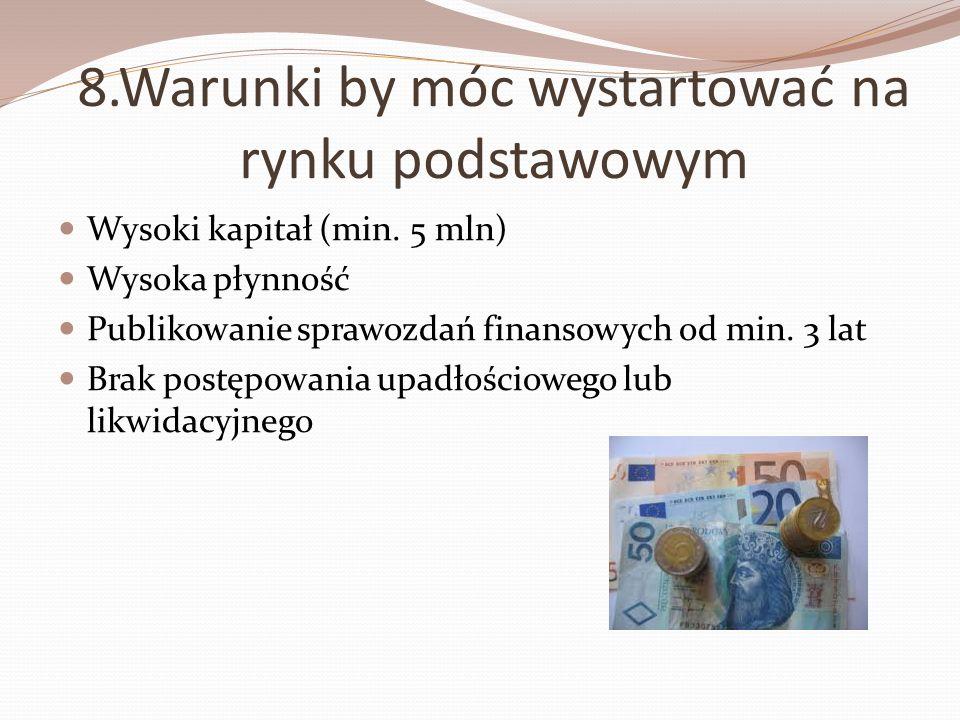 8.Warunki by móc wystartować na rynku podstawowym Wysoki kapitał (min. 5 mln) Wysoka płynność Publikowanie sprawozdań finansowych od min. 3 lat Brak p