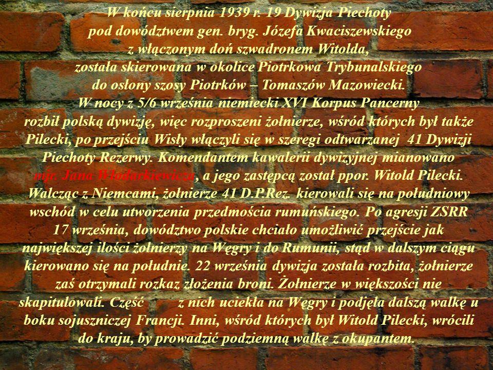 W końcu sierpnia 1939 r. 19 Dywizja Piechoty pod dowództwem gen. bryg. Józefa Kwaciszewskiego z włączonym doń szwadronem Witolda, została skierowana w