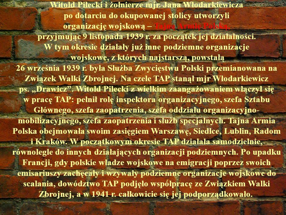 Witold Pilecki i żołnierze mjr. Jana Włodarkiewicza po dotarciu do okupowanej stolicy utworzyli organizację wojskową – Tajną Armię Polską, przyjmując