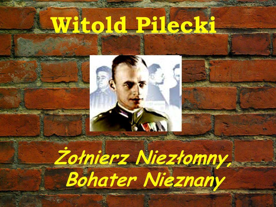 Witold Pilecki Żołnierz Niezłomny, Bohater Nieznany