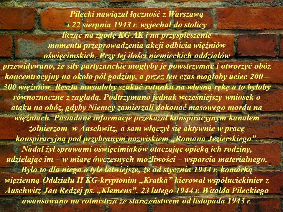 Pilecki nawiązał łączność z Warszawą i 22 sierpnia 1943 r. wyjechał do stolicy licząc na zgodę KG AK i na przyspieszenie momentu przeprowadzenia akcji