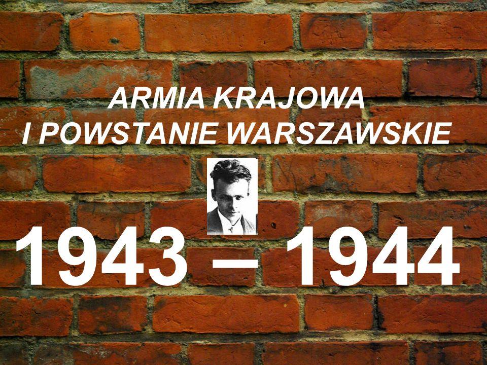 ARMIA KRAJOWA I POWSTANIE WARSZAWSKIE 1943 – 1944