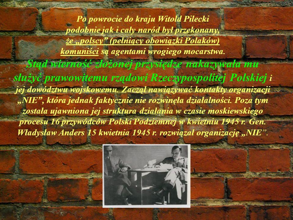 Po powrocie do kraju Witold Pilecki podobnie jak i cały naród był przekonany, że polscy (pełniący obowiązki Polaków) komuniści są agentami wrogiego mo