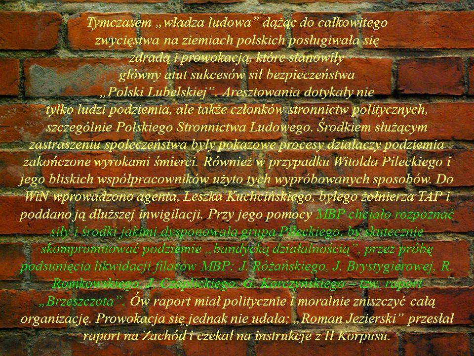Tymczasem władza ludowa dążąc do całkowitego zwycięstwa na ziemiach polskich posługiwała się zdradą i prowokacją, które stanowiły główny atut sukcesów