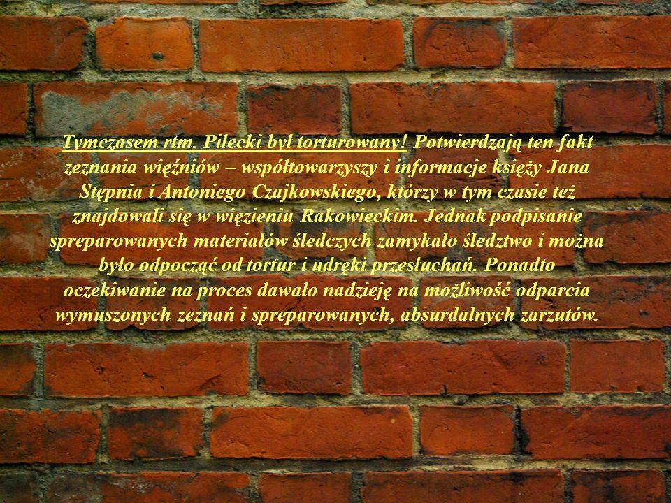 Tymczasem rtm. Pilecki był torturowany! Potwierdzają ten fakt zeznania więźniów – współtowarzyszy i informacje księży Jana Stępnia i Antoniego Czajkow