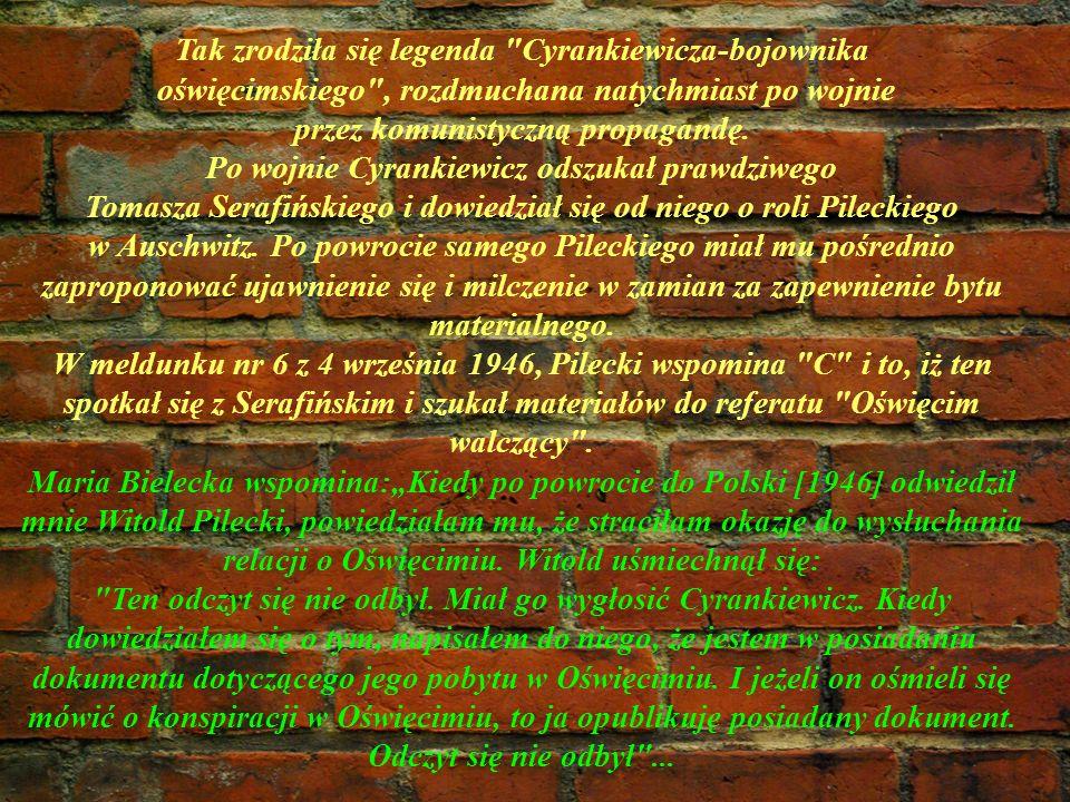 Tak zrodziła się legenda Cyrankiewicza-bojownika oświęcimskiego , rozdmuchana natychmiast po wojnie przez komunistyczną propagandę.