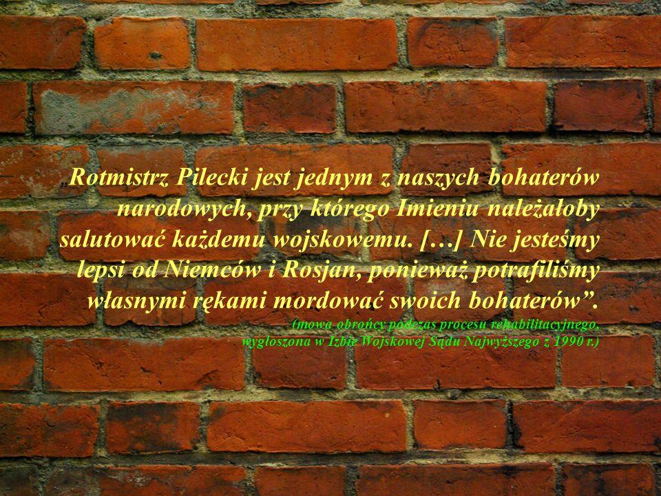 Rotmistrz Pilecki jest jednym z naszych bohaterów narodowych, przy którego Imieniu należałoby salutować każdemu wojskowemu. […] Nie jesteśmy lepsi od