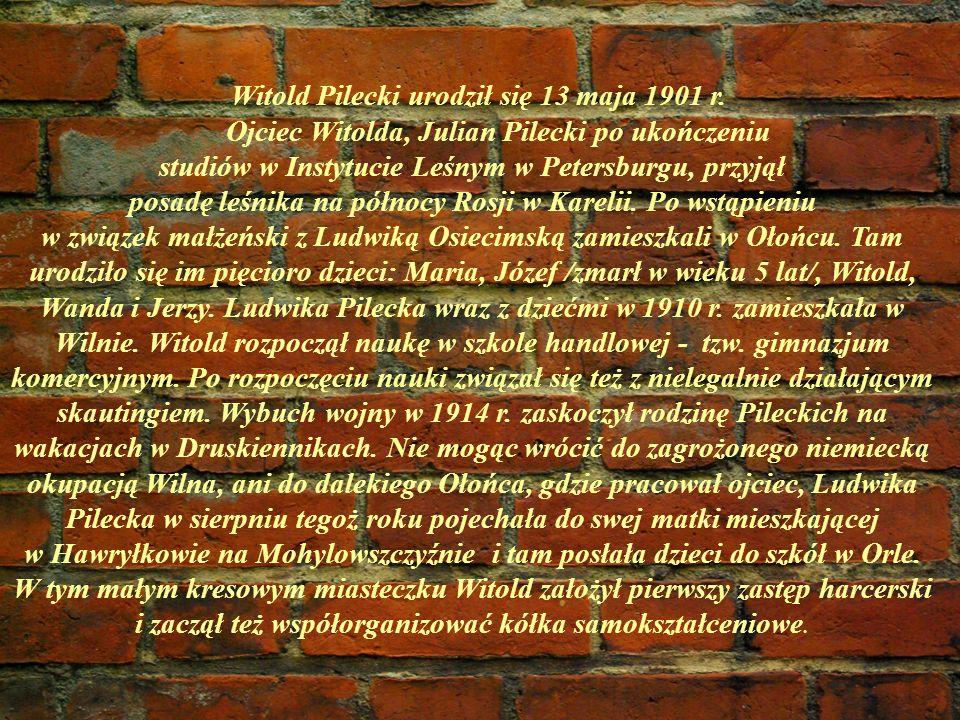 Witold Pilecki urodził się 13 maja 1901 r. Ojciec Witolda, Julian Pilecki po ukończeniu studiów w Instytucie Leśnym w Petersburgu, przyjął posadę leśn