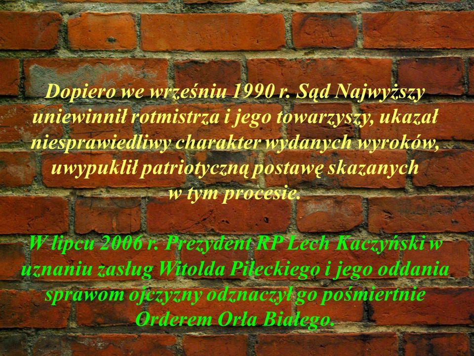 Dopiero we wrześniu 1990 r. Sąd Najwyższy uniewinnił rotmistrza i jego towarzyszy, ukazał niesprawiedliwy charakter wydanych wyroków, uwypuklił patrio