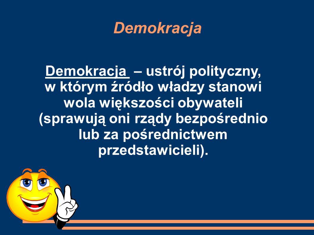 Demokracja Demokracja – ustrój polityczny, w którym źródło władzy stanowi wola większości obywateli (sprawują oni rządy bezpośrednio lub za pośrednict
