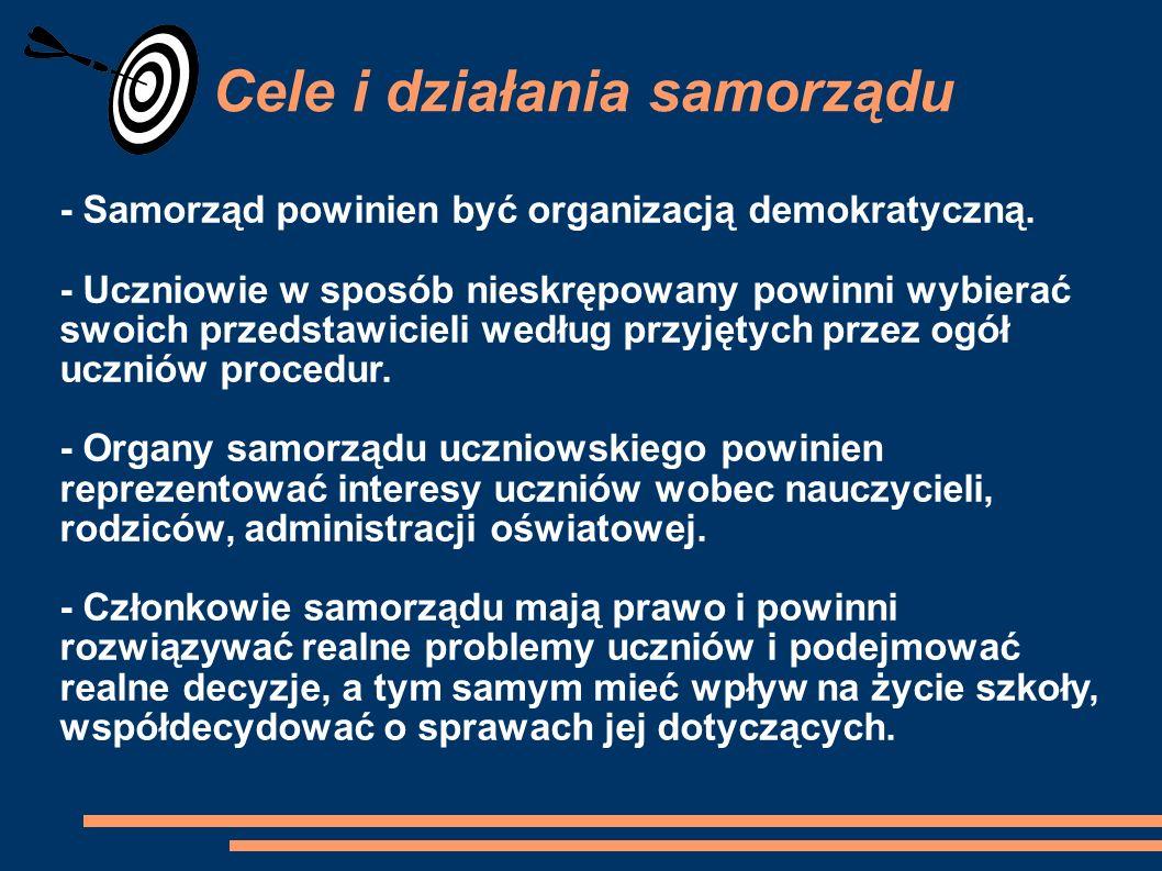 Cele i działania samorządu - Samorząd powinien być organizacją demokratyczną. - Uczniowie w sposób nieskrępowany powinni wybierać swoich przedstawicie