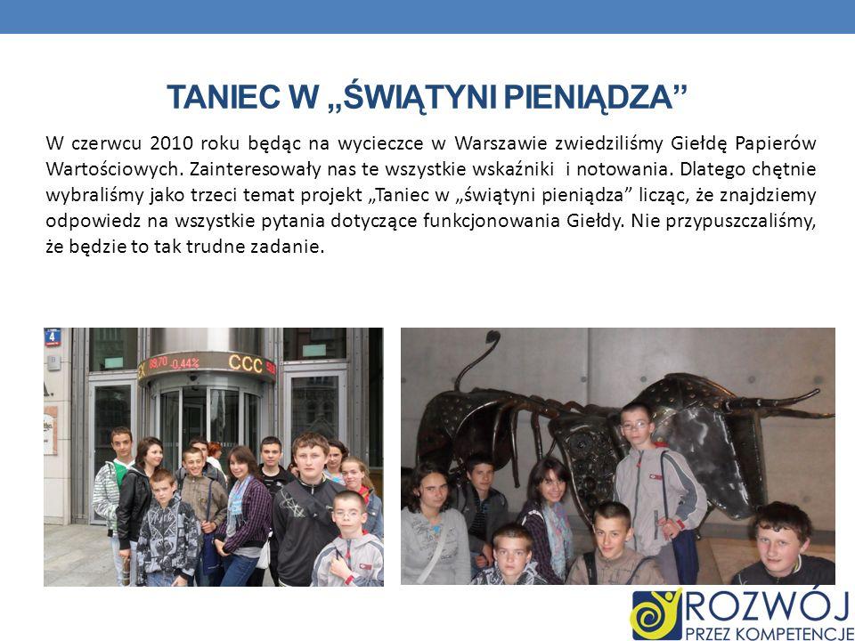 TANIEC W ŚWIĄTYNI PIENIĄDZA W czerwcu 2010 roku będąc na wycieczce w Warszawie zwiedziliśmy Giełdę Papierów Wartościowych. Zainteresowały nas te wszys
