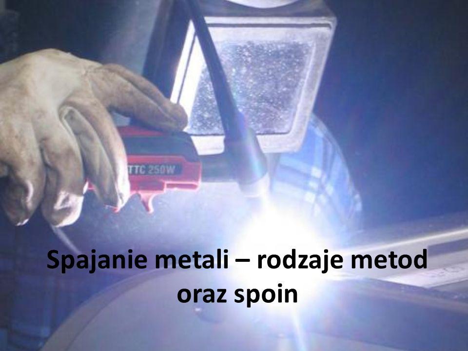 Na początek krótko o spajaniu Przez pojęcie spajanie metali rozumie się scalanie ich przy użyciu ciepła, albo przez nadtopienie łączonych części, albo przy użyciu środka (dodatku) spawalniczego.
