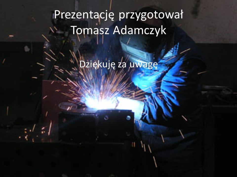 Prezentację przygotował Tomasz Adamczyk Dziękuję za uwagę