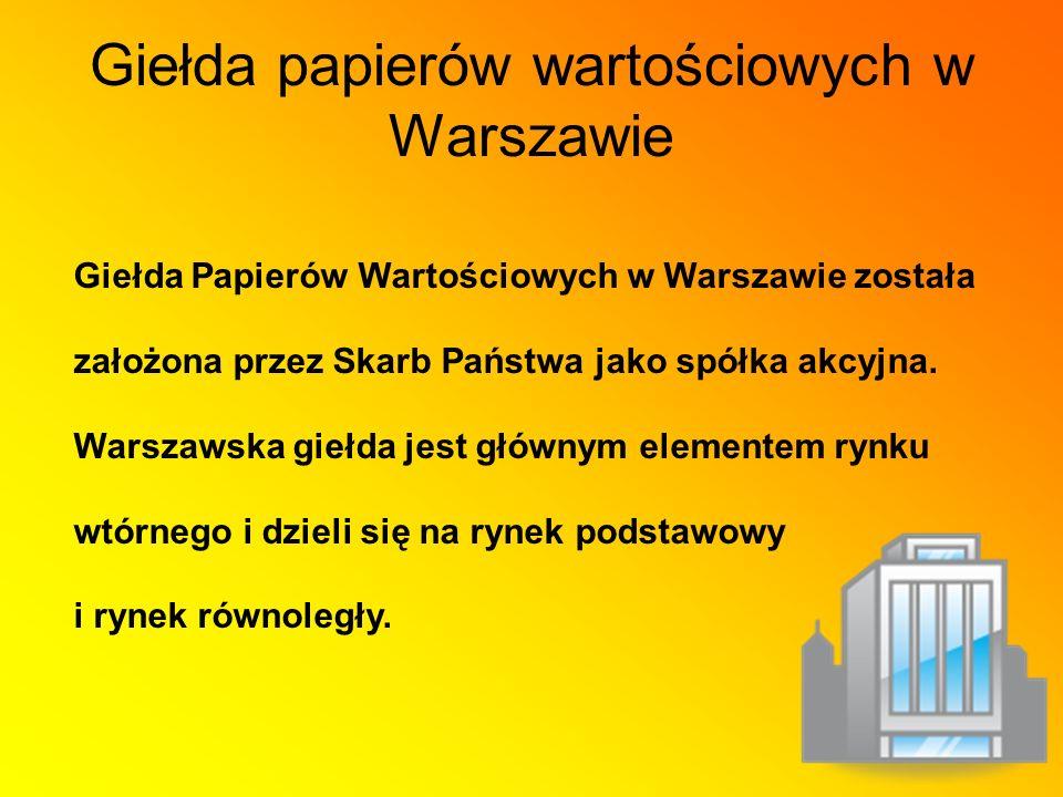 Giełda papierów wartościowych w Warszawie Giełda Papierów Wartościowych w Warszawie została założona przez Skarb Państwa jako spółka akcyjna.