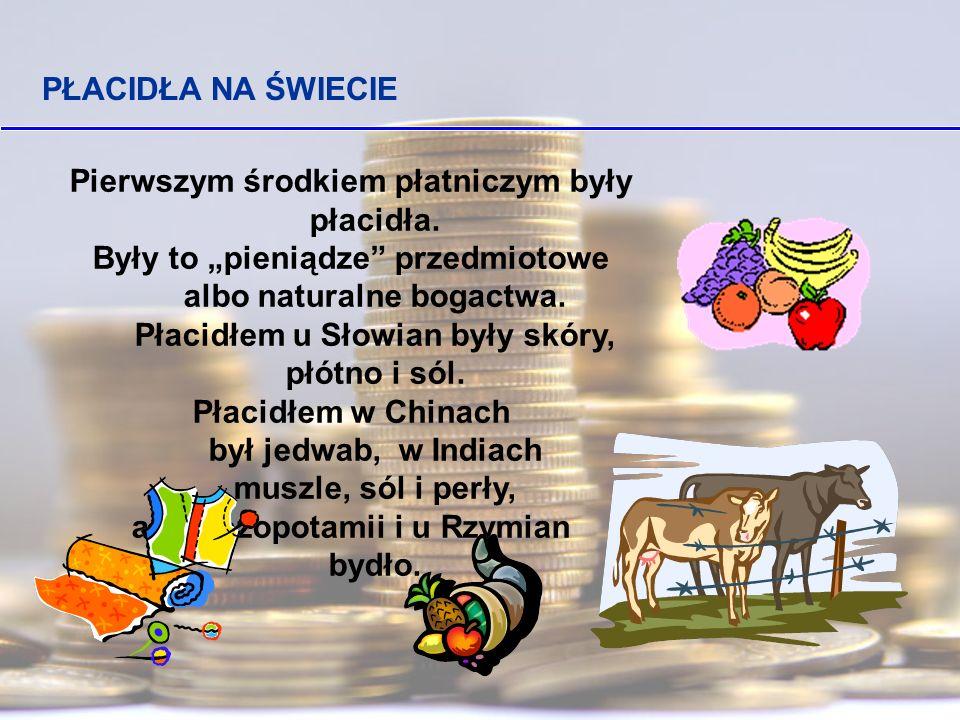 PŁACIDŁA W POLSCE Najbardziej rozpowszechnionym towarem wymiennym w Polsce była sól.
