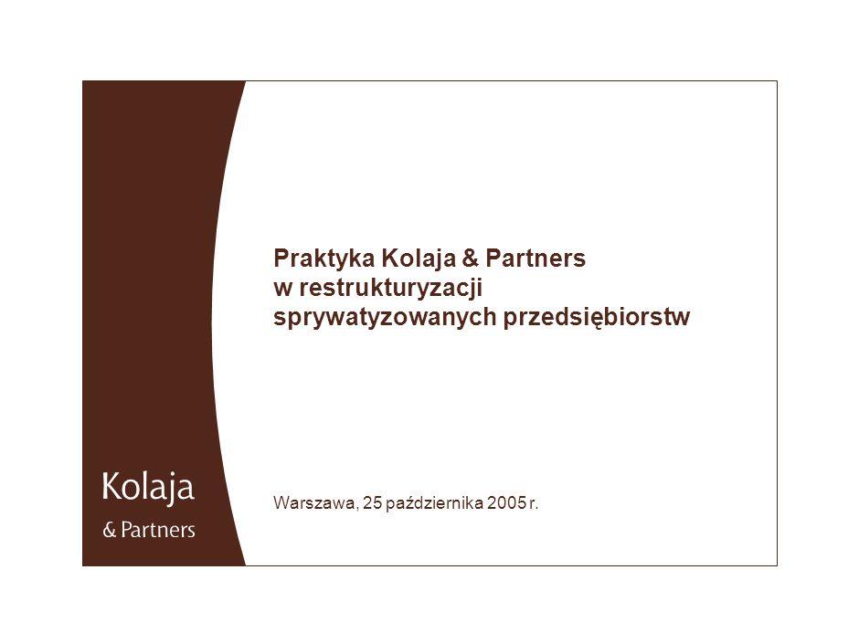 Praktyka Kolaja & Partners w restrukturyzacji sprywatyzowanych przedsiębiorstw Warszawa, 25 października 2005 r.