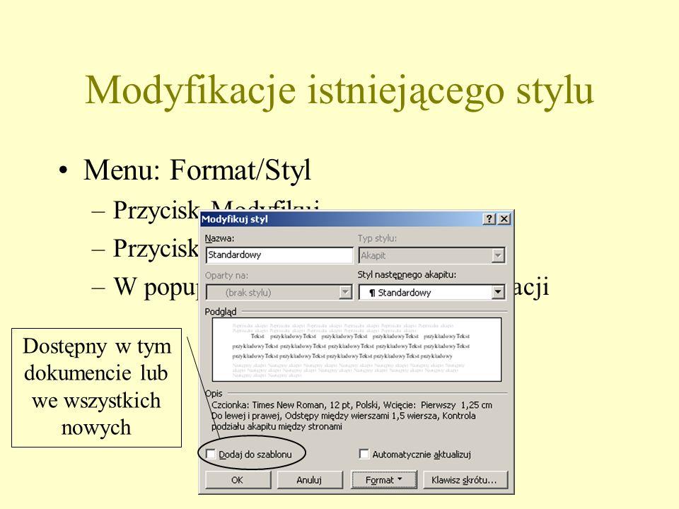 Modyfikacje istniejącego stylu Menu: Format/Styl –Przycisk Modyfikuj –Przycisk Format –W popupmenu wybrać temat modyfikacji Dostępny w tym dokumencie