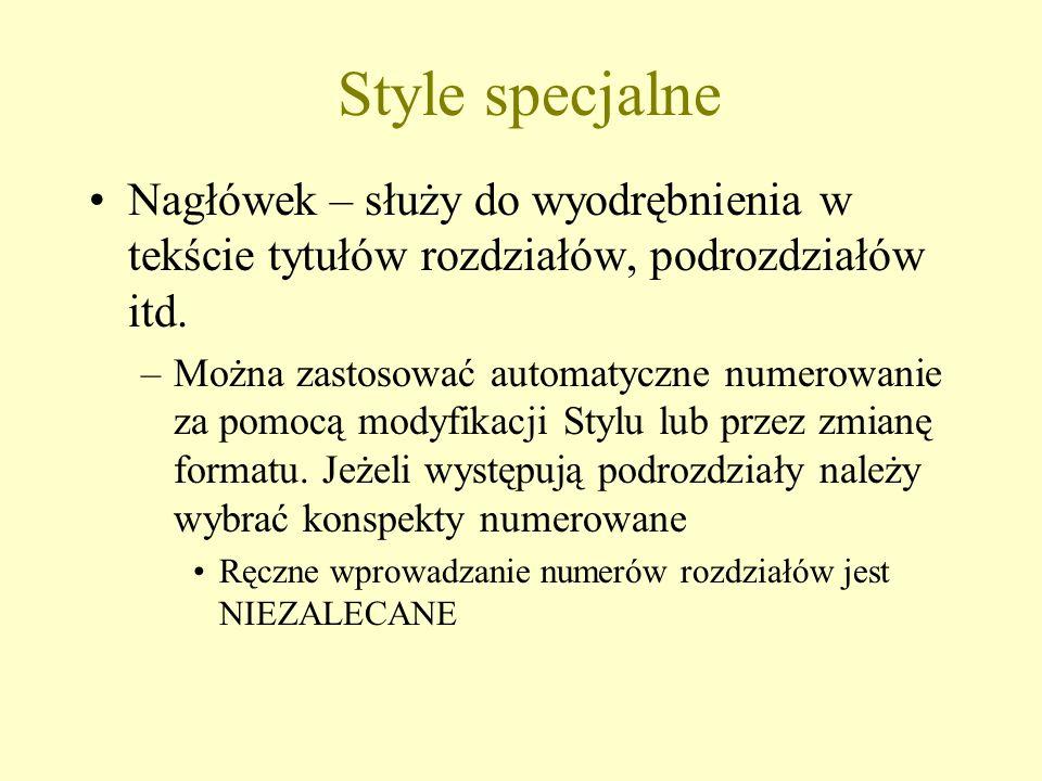 Style specjalne Nagłówek – służy do wyodrębnienia w tekście tytułów rozdziałów, podrozdziałów itd. –Można zastosować automatyczne numerowanie za pomoc