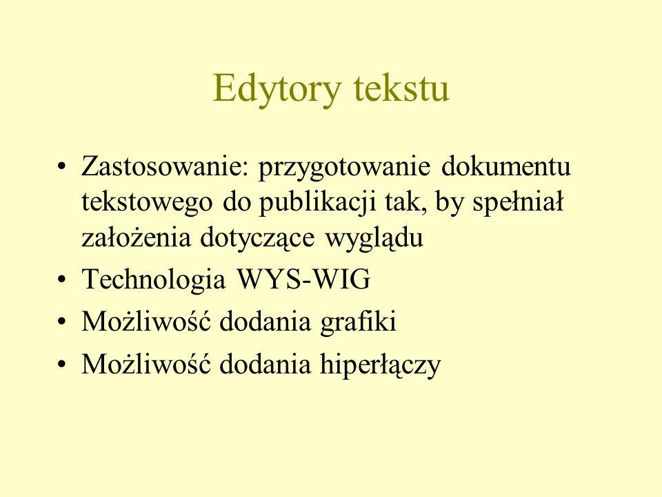 Edytory tekstu Zastosowanie: przygotowanie dokumentu tekstowego do publikacji tak, by spełniał założenia dotyczące wyglądu Technologia WYS-WIG Możliwo