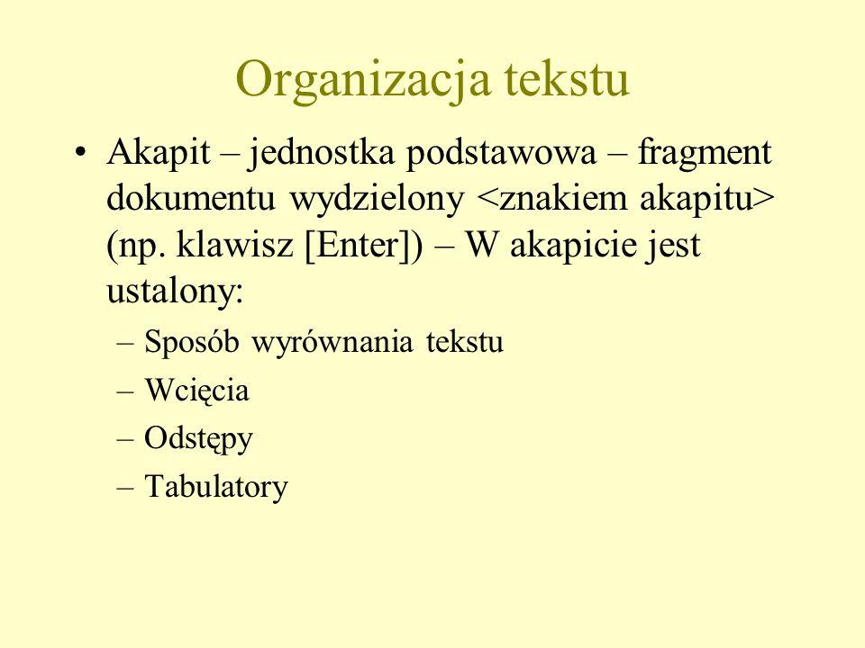 Organizacja tekstu Akapit – jednostka podstawowa – fragment dokumentu wydzielony (np. klawisz [Enter]) – W akapicie jest ustalony: –Sposób wyrównania