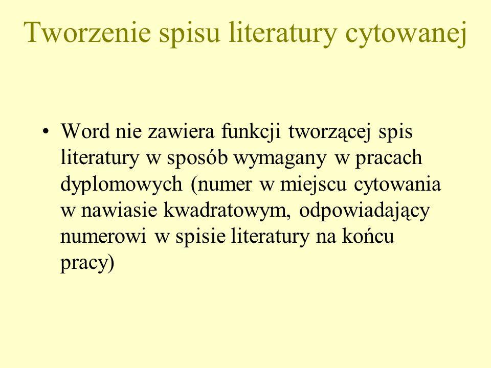 Tworzenie spisu literatury cytowanej Word nie zawiera funkcji tworzącej spis literatury w sposób wymagany w pracach dyplomowych (numer w miejscu cytow