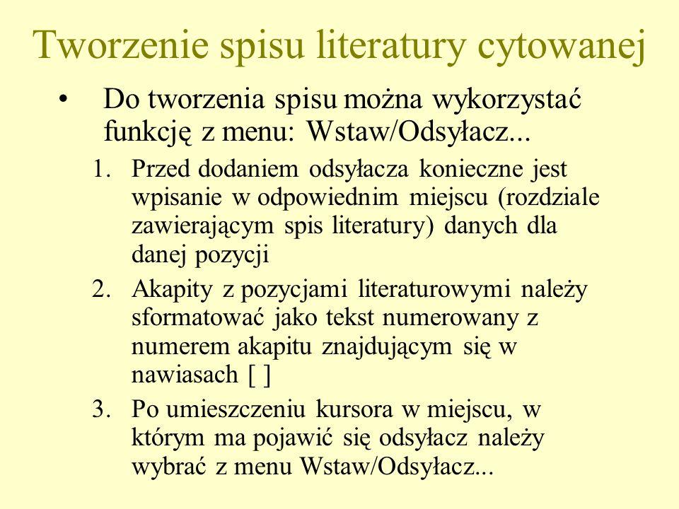 Tworzenie spisu literatury cytowanej Do tworzenia spisu można wykorzystać funkcję z menu: Wstaw/Odsyłacz... 1.Przed dodaniem odsyłacza konieczne jest